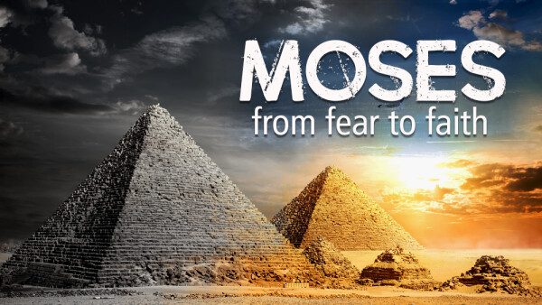 Series: Moses: From Fear to Faith
