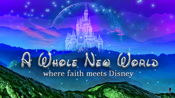 Series: A Whole New World: Where Faith Meets Disney