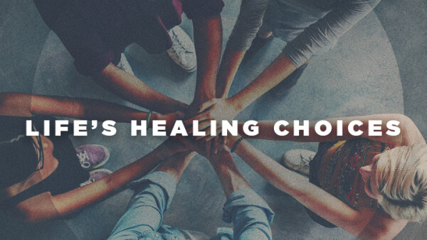 Series: Life's Healing Choices