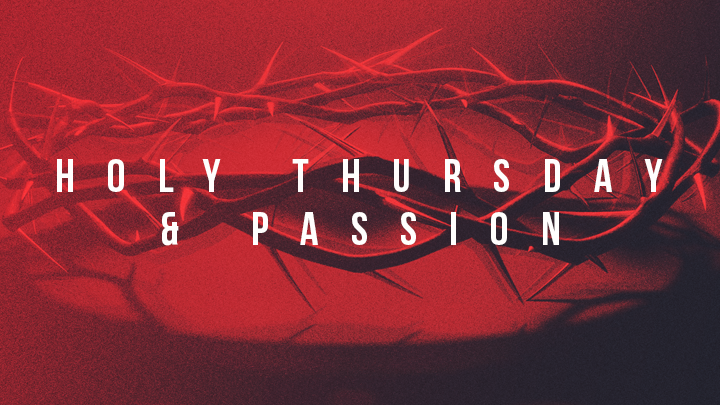 Holy Thursday and Passion service 7pm