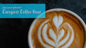ONLINE: Caregiver Coffee Hour