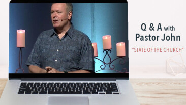 """ONLINE """"State of the Church"""" Q&A with Pastor John"""