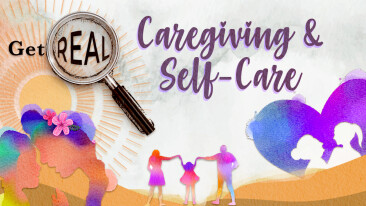 Get Real: Caregiving and Self-Care